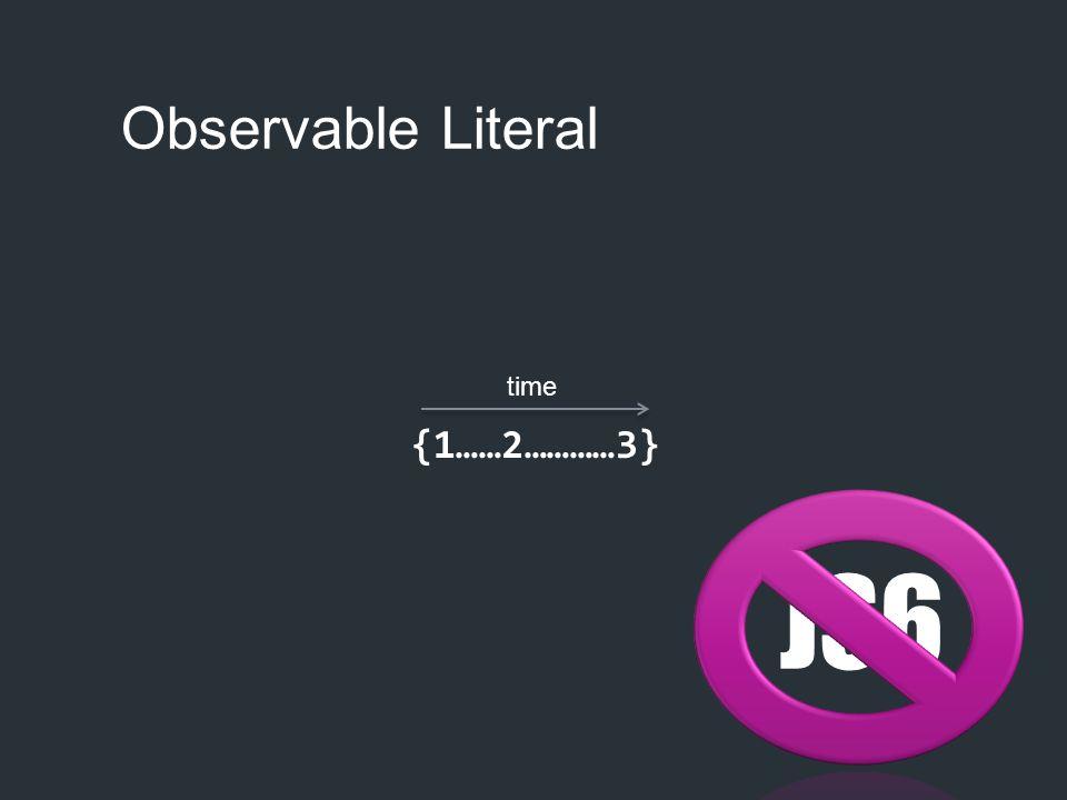 Observable Literal {1……2…………3} time JS6