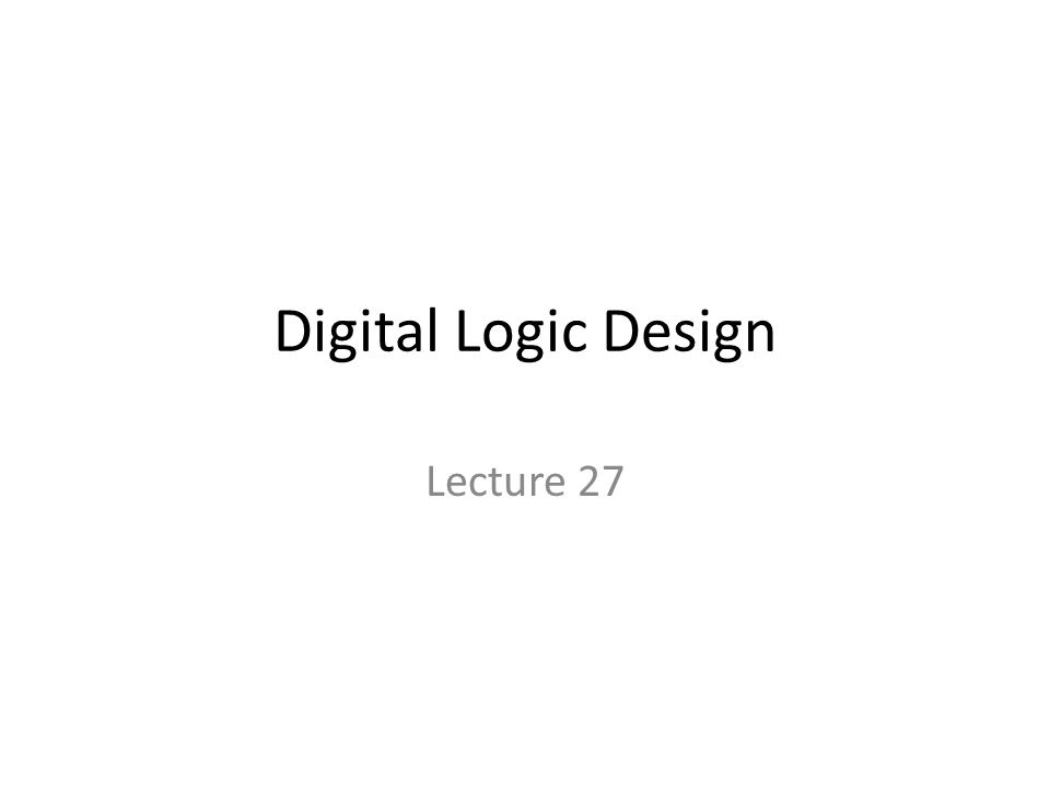 Digital Logic Design Lecture 27