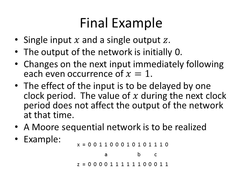 Final Example Single input 𝑥 and a single output 𝑧.