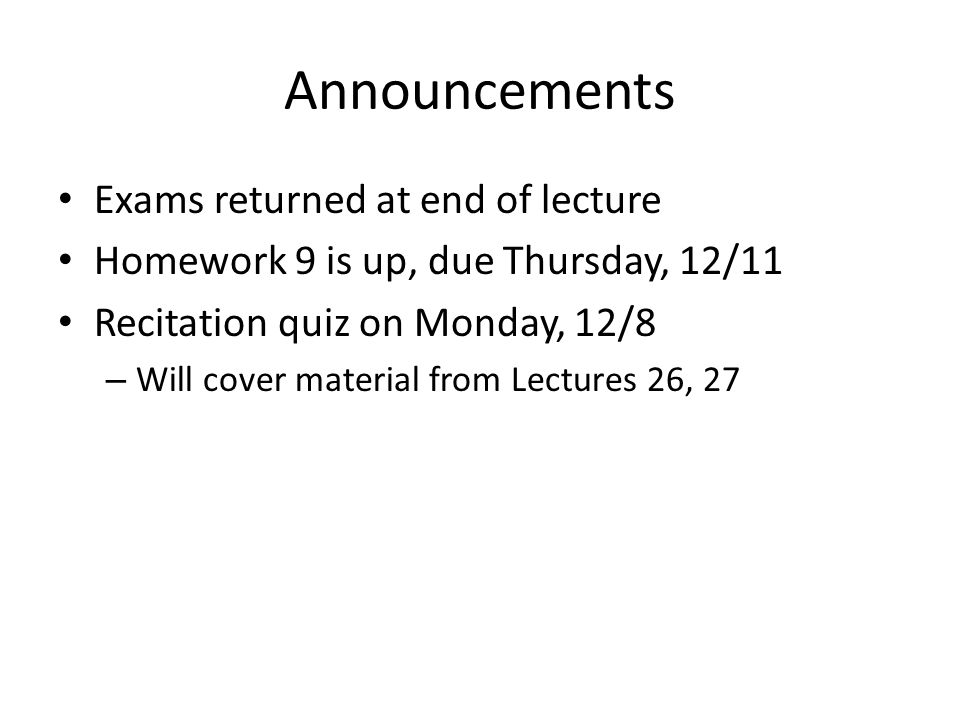 Announcements Exams returned at end of lecture