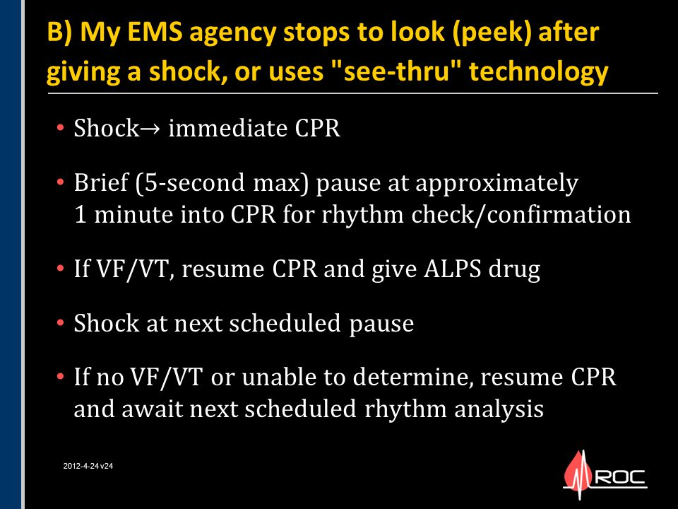 B) My EMS agency stops to look (peek) after giving a shock, or uses see-thru technology