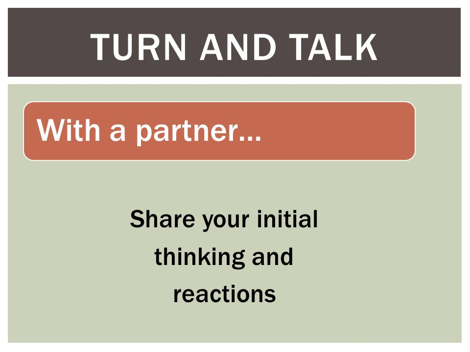 Turn and Talk With a partner… Share your initial thinking and