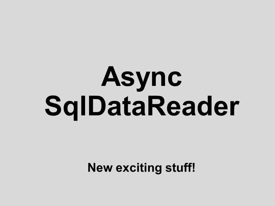 Async SqlDataReader New exciting stuff!