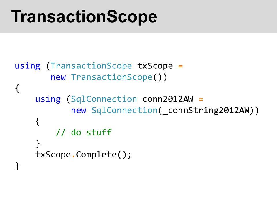 TransactionScope using (TransactionScope txScope =