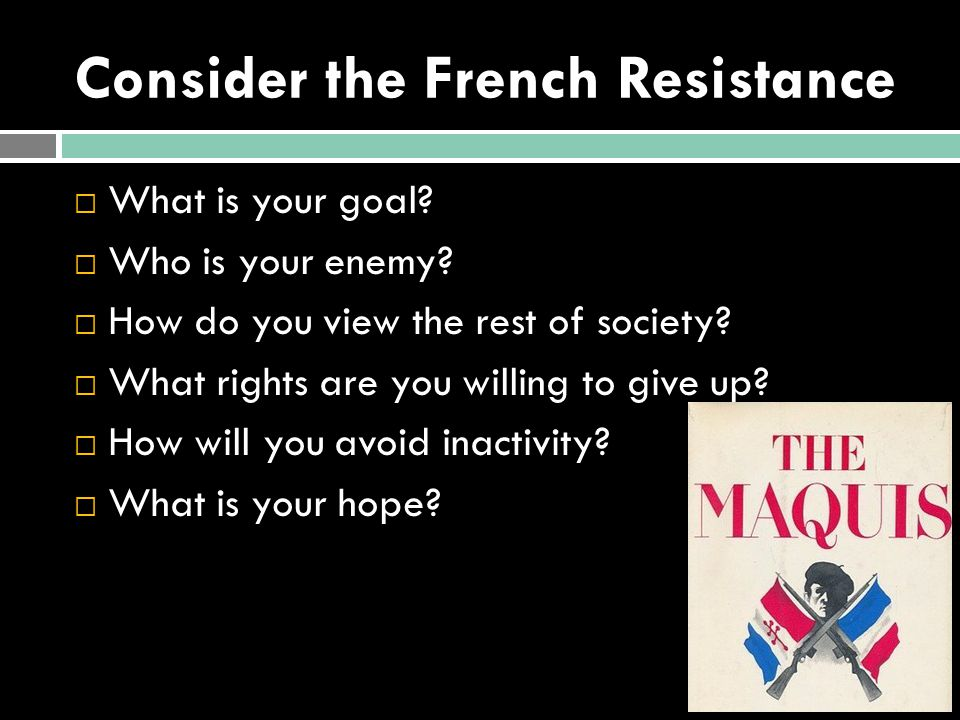 Consider the French Resistance