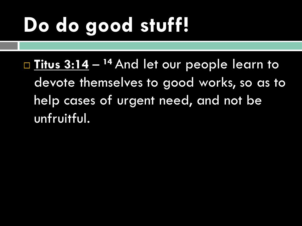 Do do good stuff!