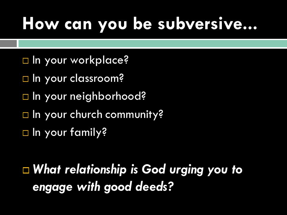 How can you be subversive...