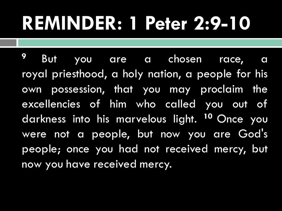 REMINDER: 1 Peter 2:9-10