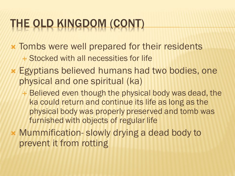 The Old Kingdom (Cont) Tombs were well prepared for their residents
