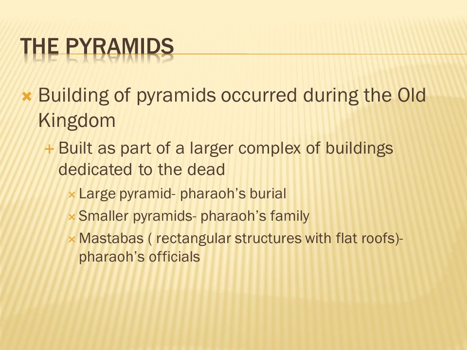 The Pyramids Building of pyramids occurred during the Old Kingdom