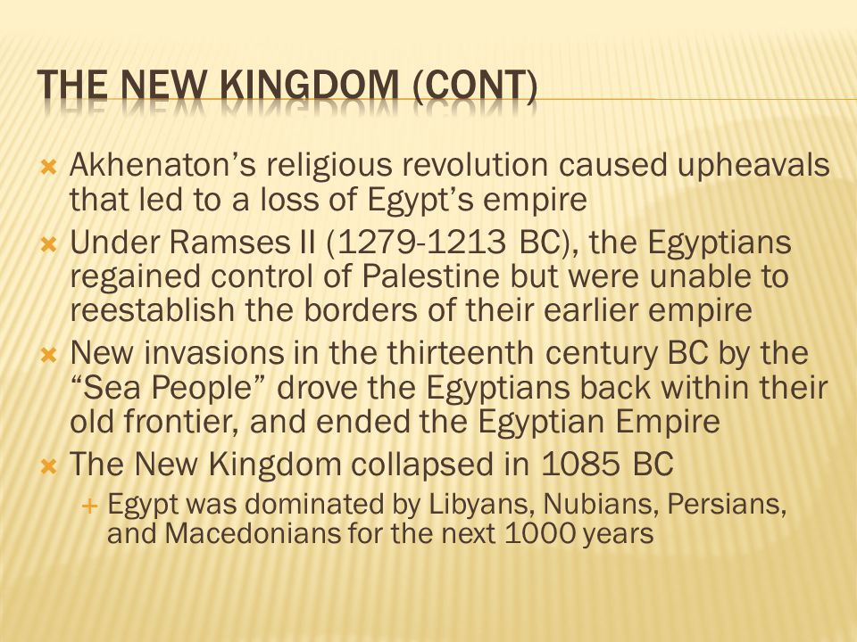 The New Kingdom (Cont) Akhenaton's religious revolution caused upheavals that led to a loss of Egypt's empire.
