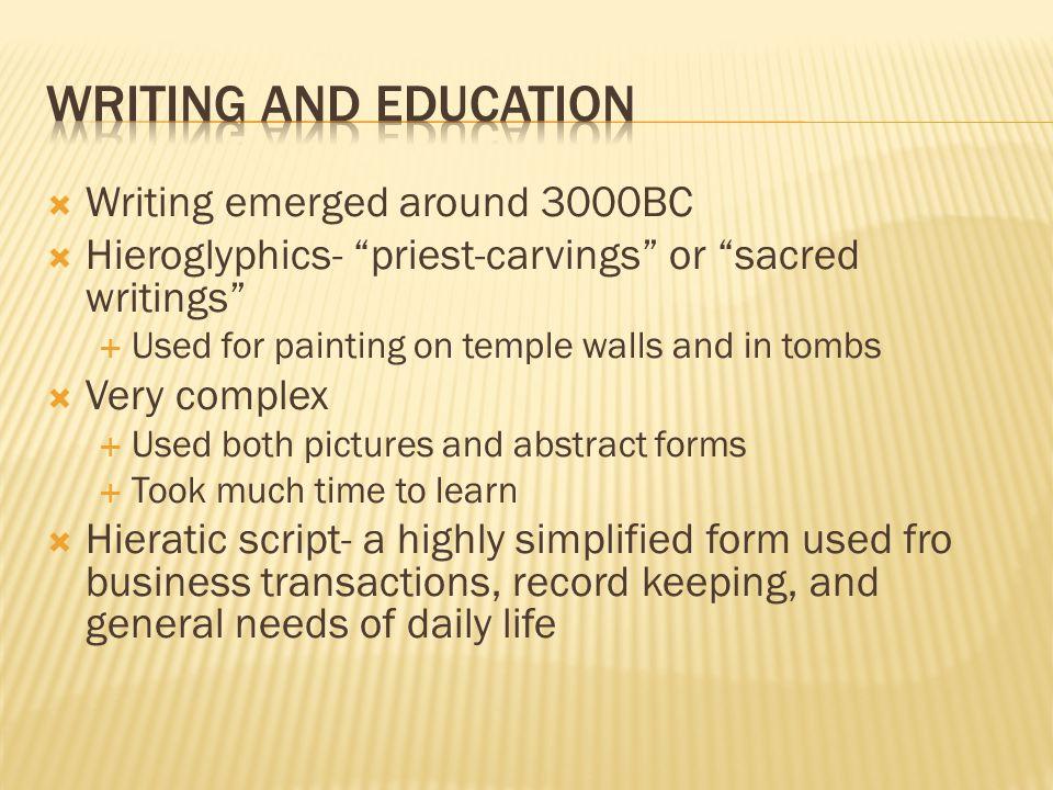 Writing and Education Writing emerged around 3000BC
