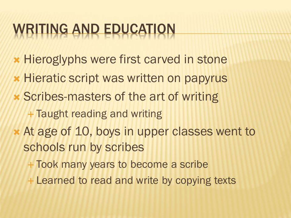 Writing and Education Hieroglyphs were first carved in stone