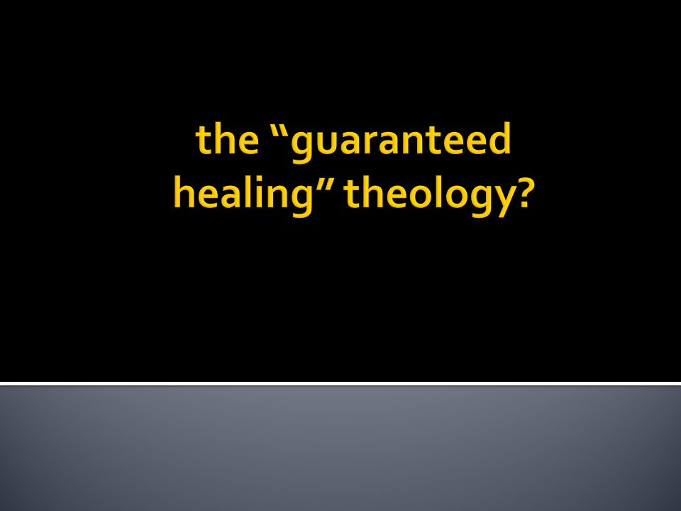 the guaranteed healing theology
