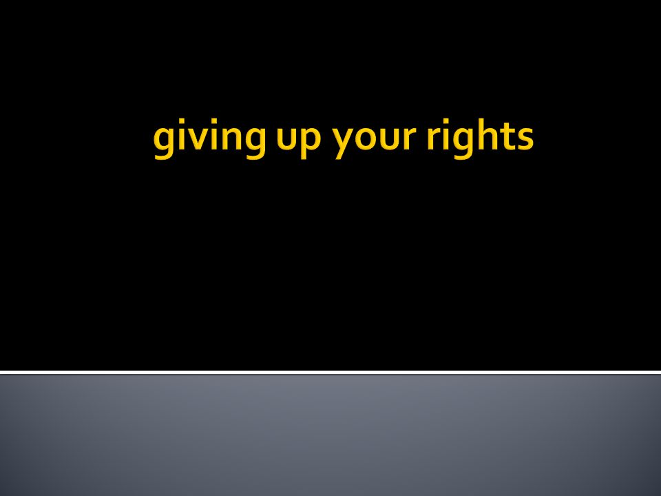 giving up your rights