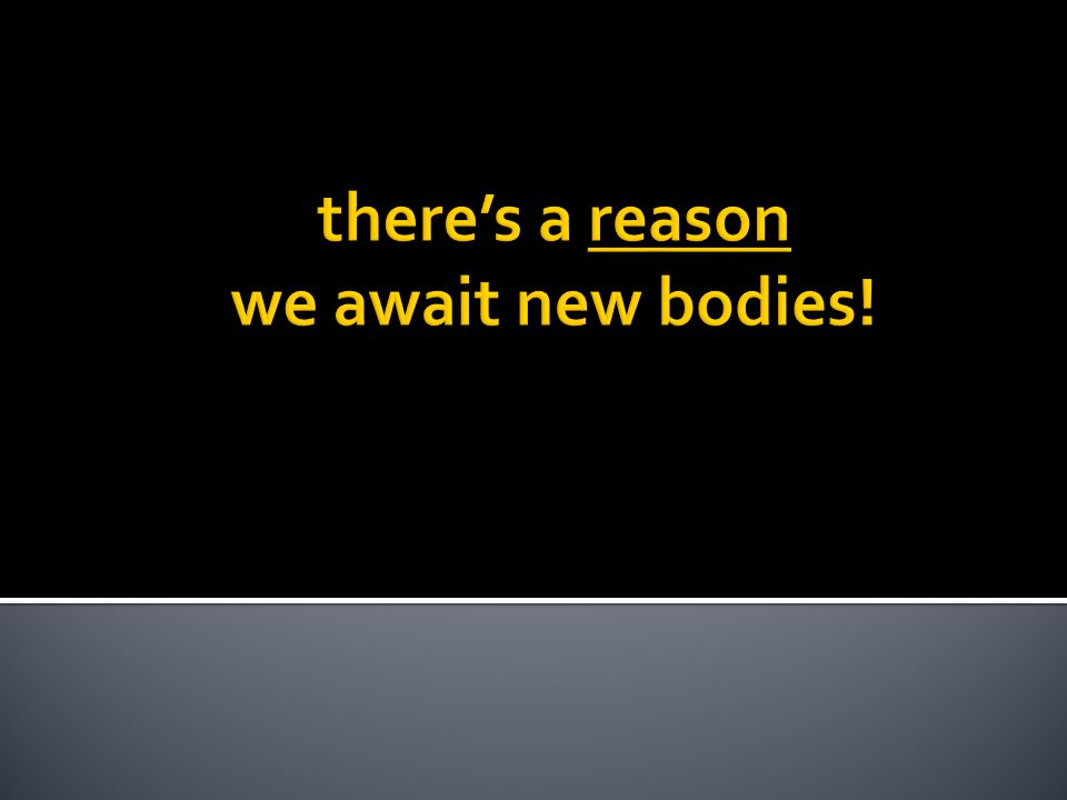 there's a reason we await new bodies!