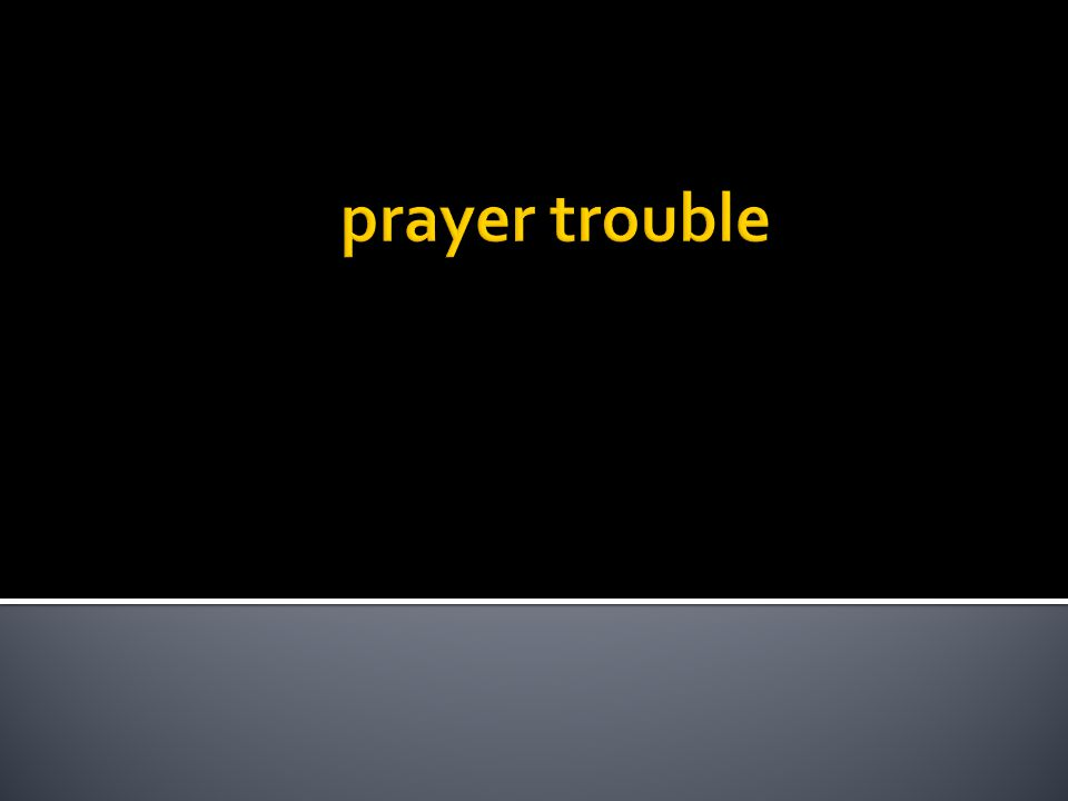 prayer trouble