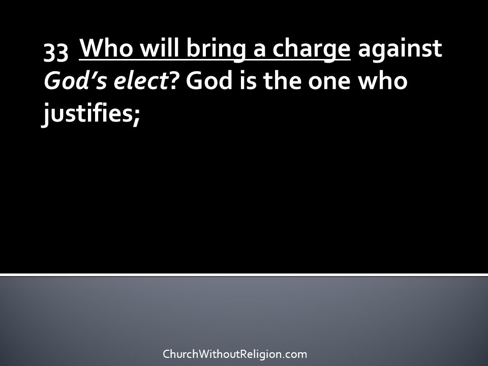 33 Who will bring a charge against God's elect
