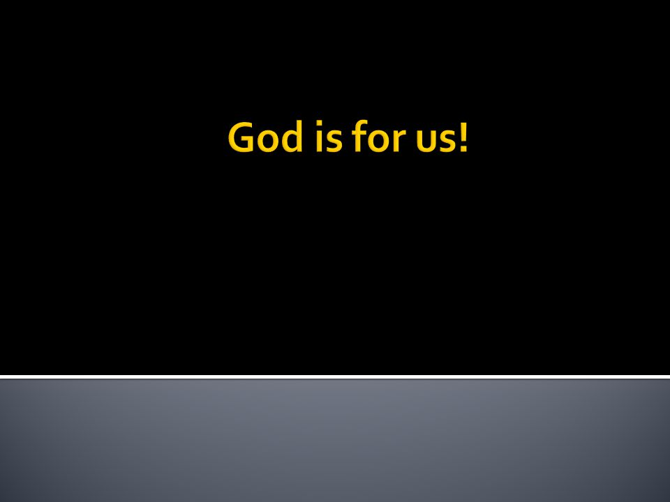 God is for us!