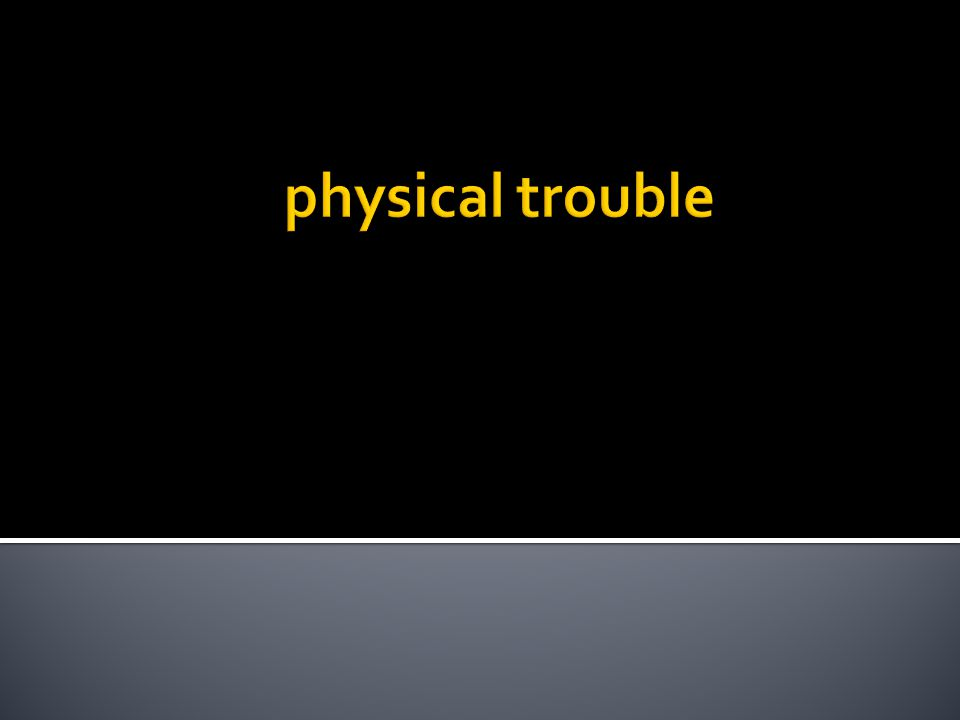 physical trouble