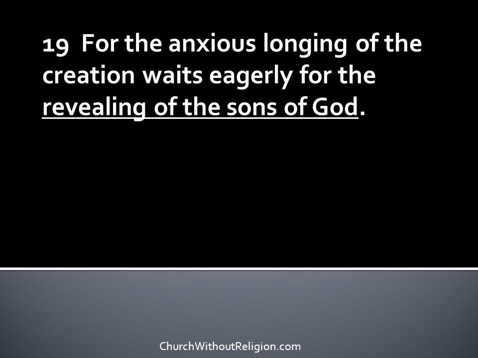 19 For the anxious longing of the creation waits eagerly for the revealing of the sons of God.
