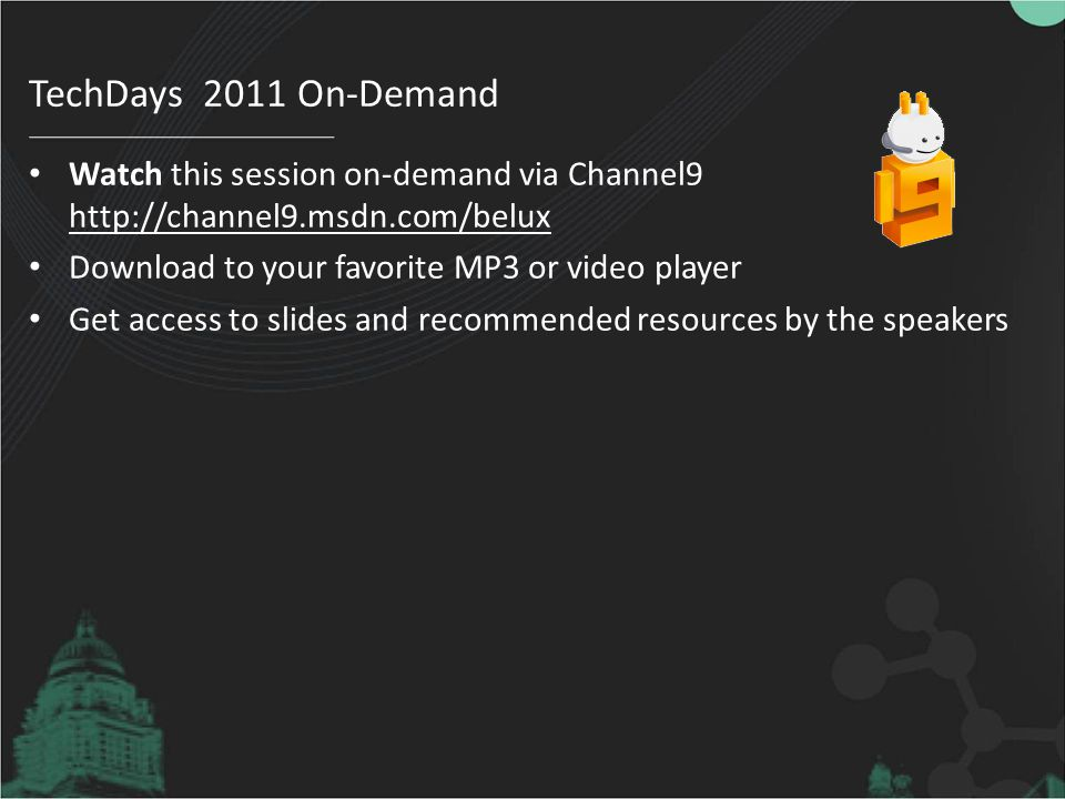 TechDays 2011 On-Demand Watch this session on-demand via Channel9 http://channel9.msdn.com/belux. Download to your favorite MP3 or video player.