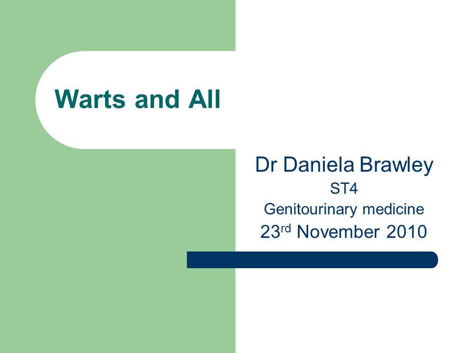 Dr Daniela Brawley ST4 Genitourinary medicine 23rd November 2010