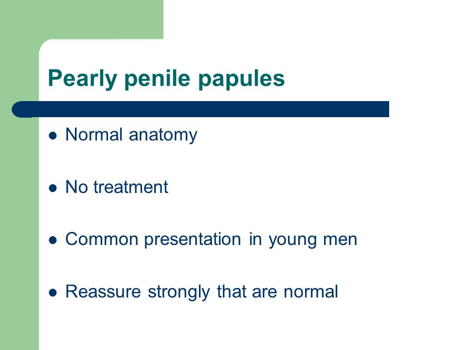 Pearly penile papules Normal anatomy No treatment