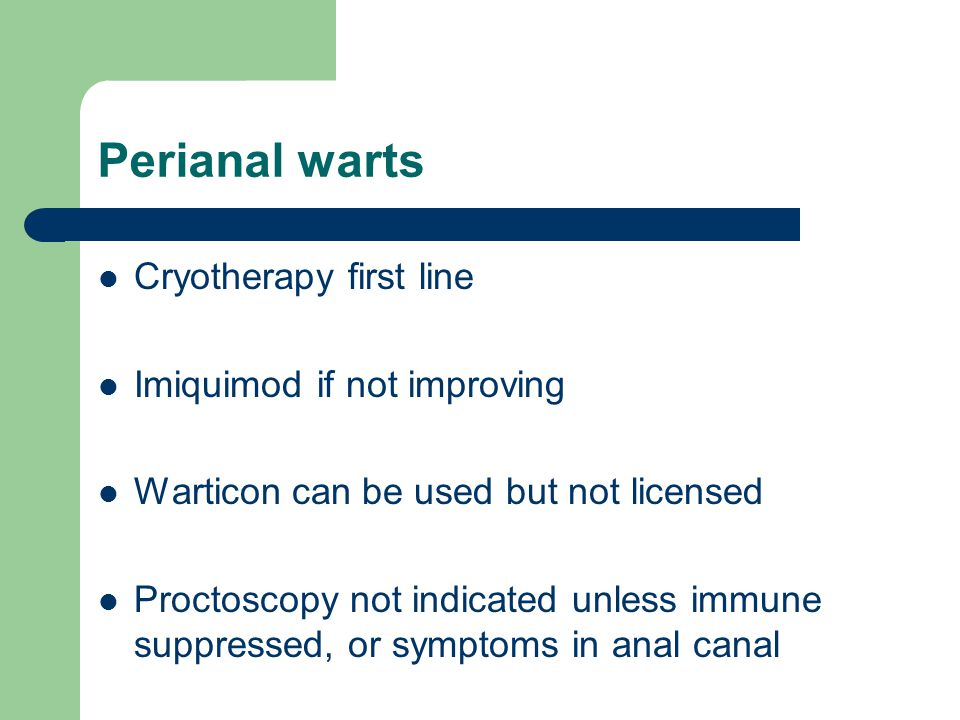 Perianal warts Cryotherapy first line Imiquimod if not improving