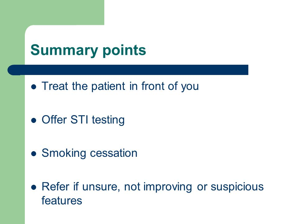 Summary points Treat the patient in front of you Offer STI testing