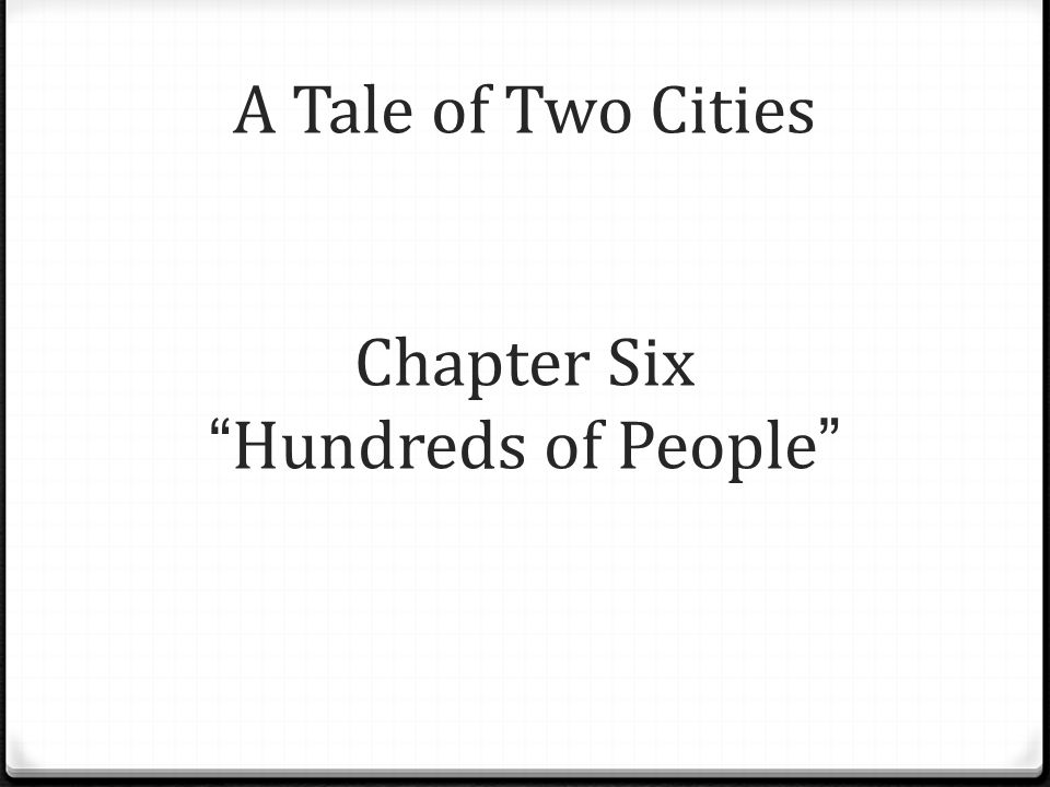 A Tale of Two Cities Chapter Six Hundreds of People
