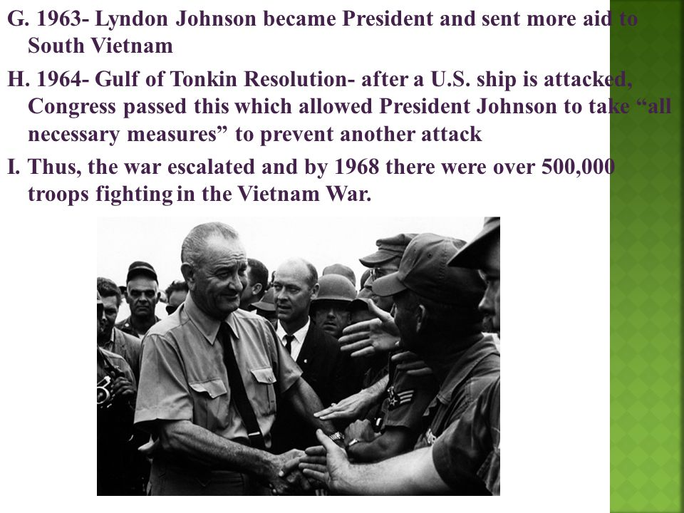 G. 1963- Lyndon Johnson became President and sent more aid to South Vietnam H.