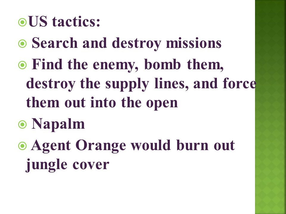 US tactics: Search and destroy missions. Find the enemy, bomb them, destroy the supply lines, and force them out into the open.