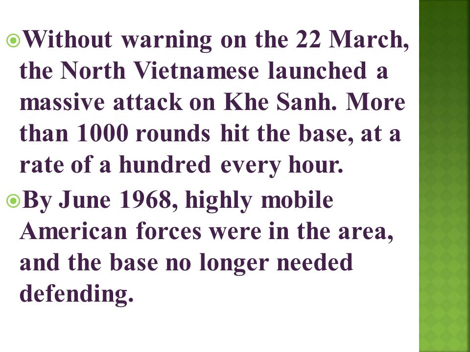 Without warning on the 22 March, the North Vietnamese launched a massive attack on Khe Sanh. More than 1000 rounds hit the base, at a rate of a hundred every hour.