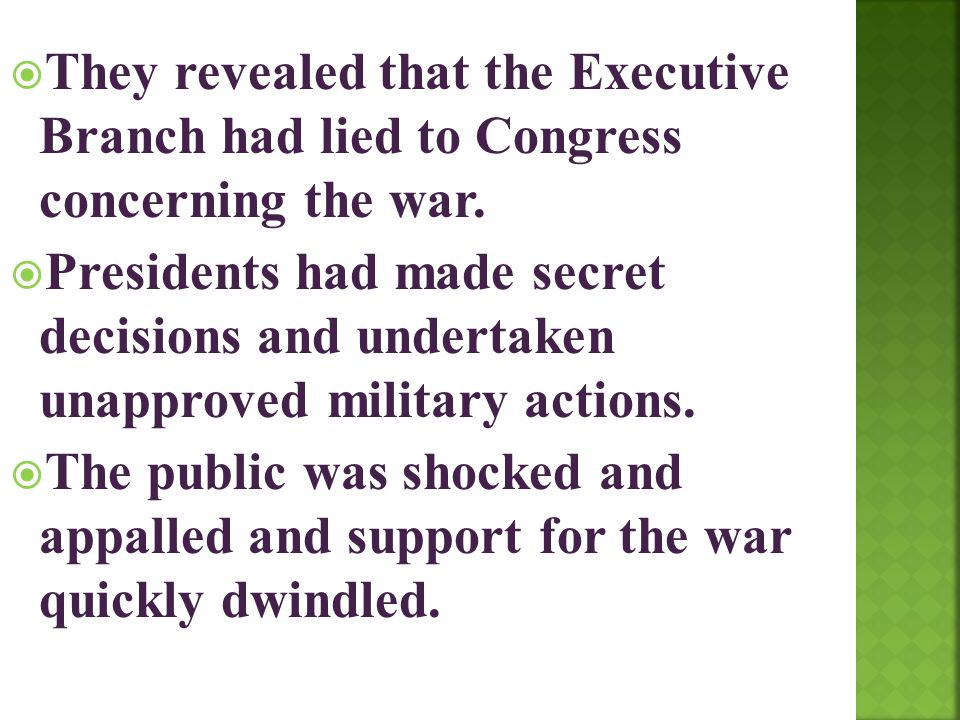They revealed that the Executive Branch had lied to Congress concerning the war.