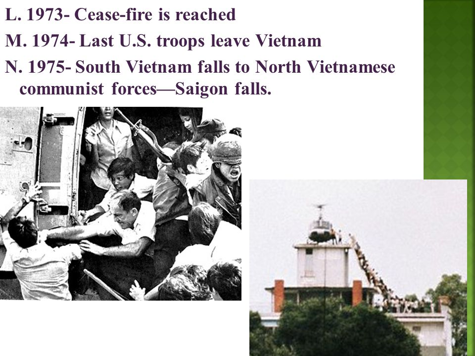 L. 1973- Cease-fire is reached M. 1974- Last U. S