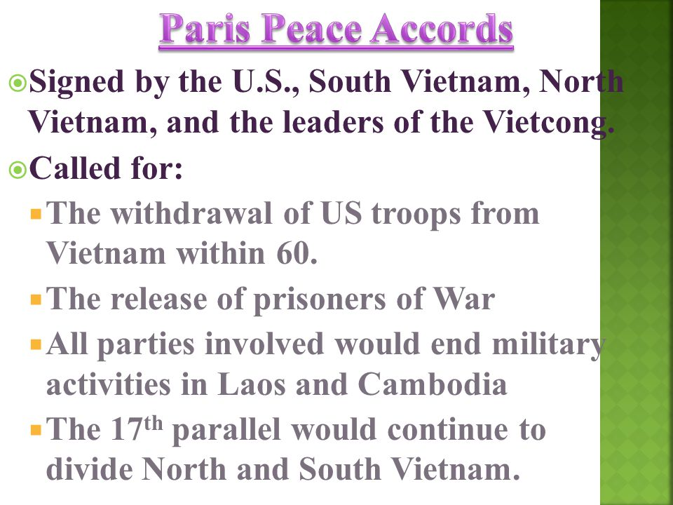 Paris Peace Accords Signed by the U.S., South Vietnam, North Vietnam, and the leaders of the Vietcong.