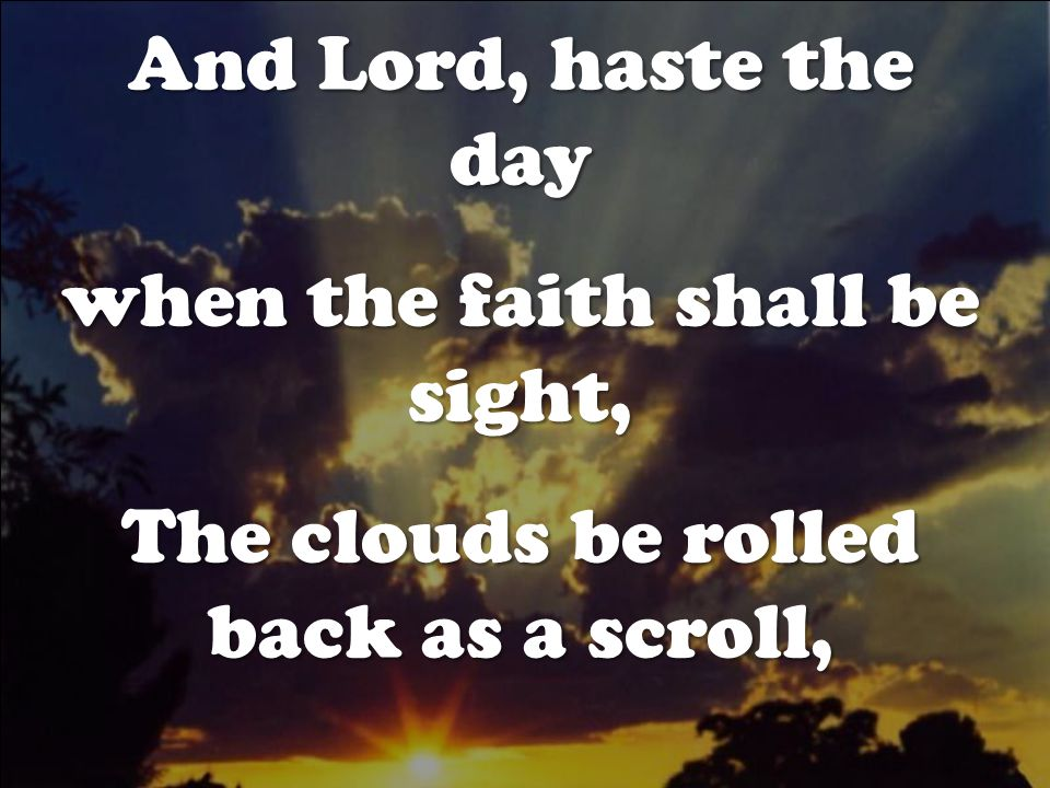 when the faith shall be sight,