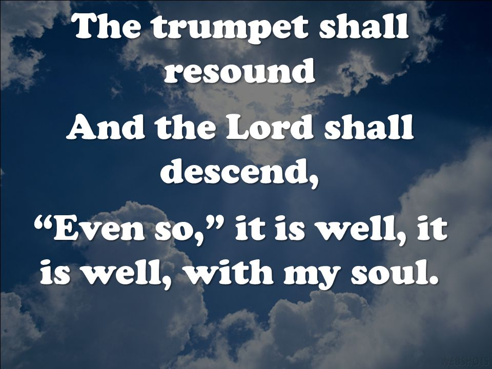 The trumpet shall resound And the Lord shall descend,