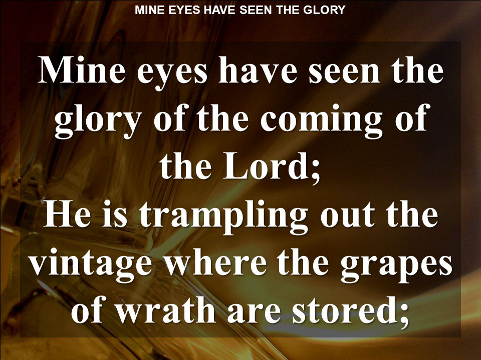 Mine eyes have seen the glory of the coming of the Lord;
