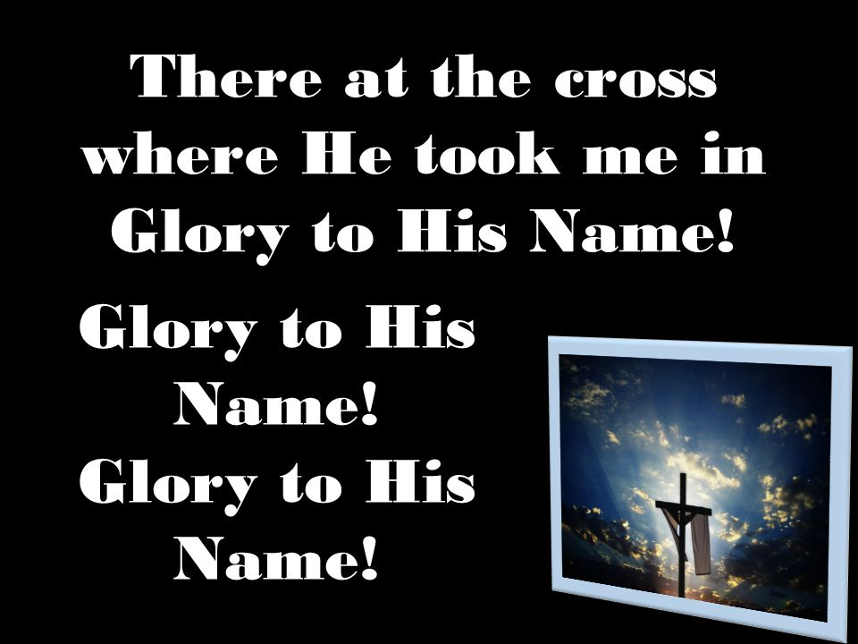 There at the cross where He took me in