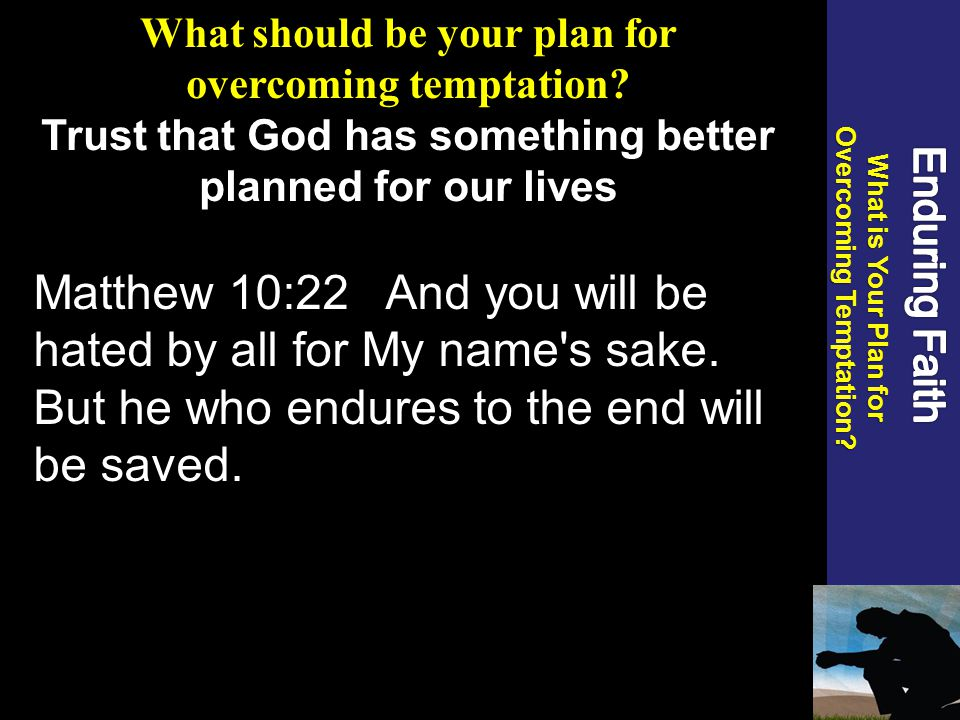 What should be your plan for overcoming temptation