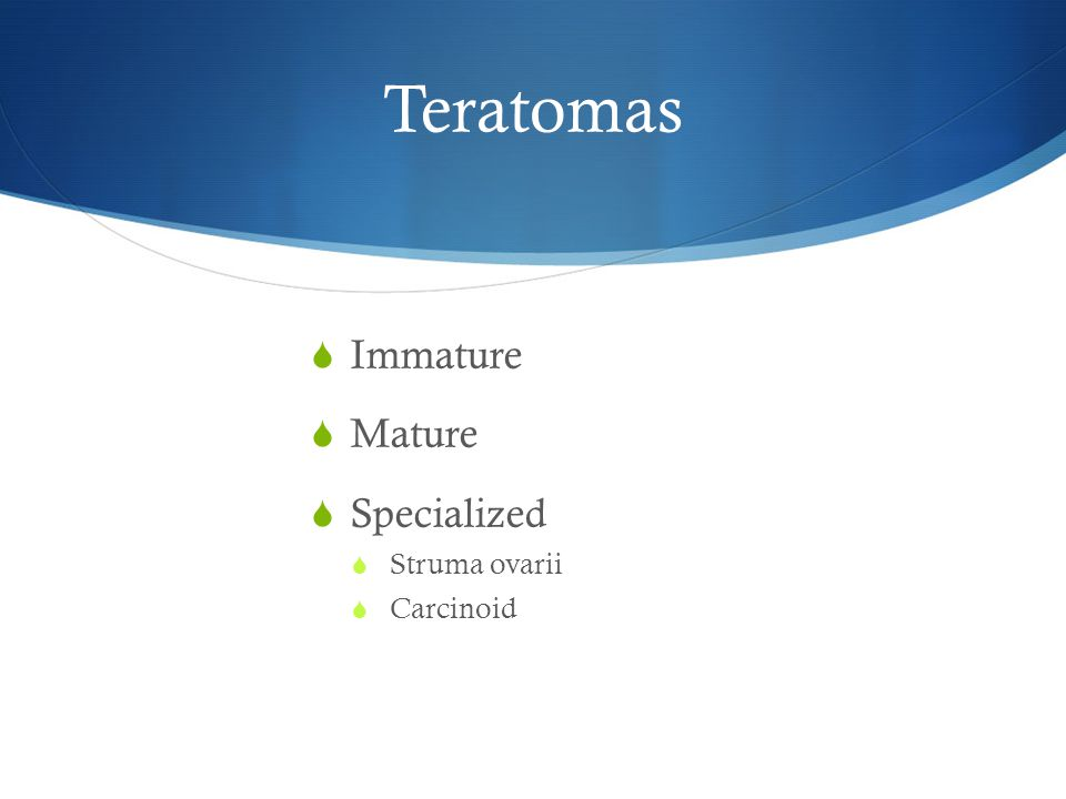 Teratomas Immature Mature Specialized Struma ovarii Carcinoid