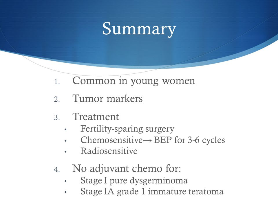 Summary Common in young women Tumor markers Treatment