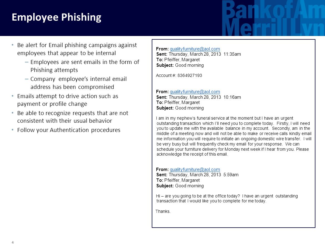 Employee Phishing Be alert for Email phishing campaigns against employees that appear to be internal.