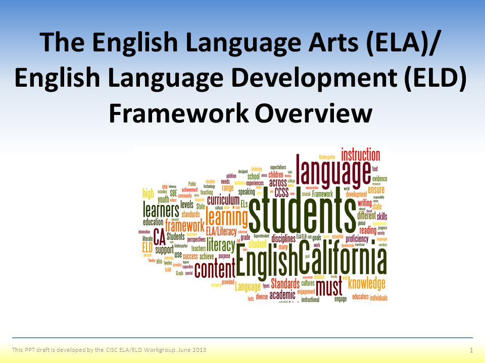 The English Language Arts (ELA)/ English Language Development (ELD) Framework Overview