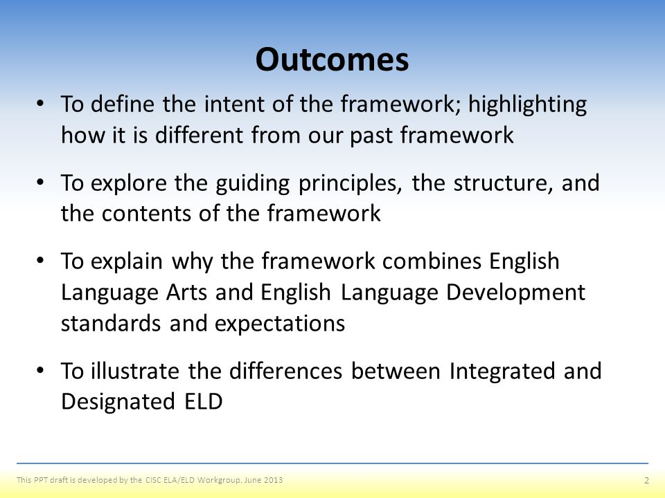 Outcomes To define the intent of the framework; highlighting how it is different from our past framework.