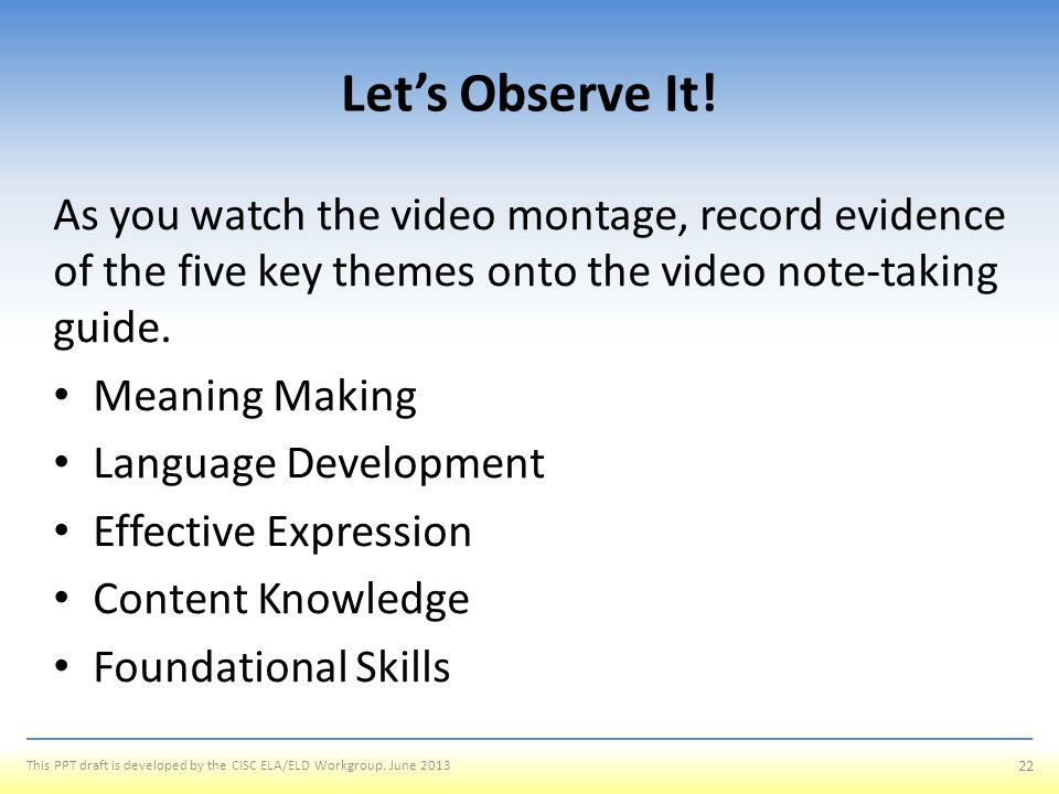 Let's Observe It! As you watch the video montage, record evidence of the five key themes onto the video note-taking guide.