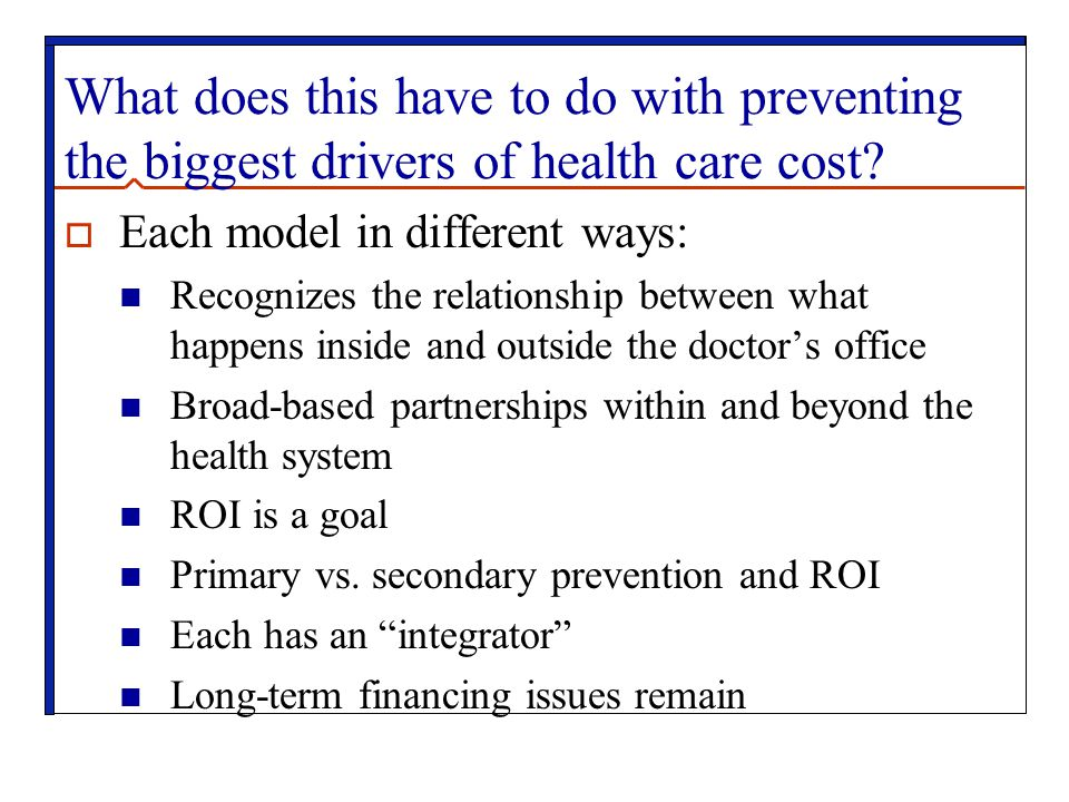 What does this have to do with preventing the biggest drivers of health care cost