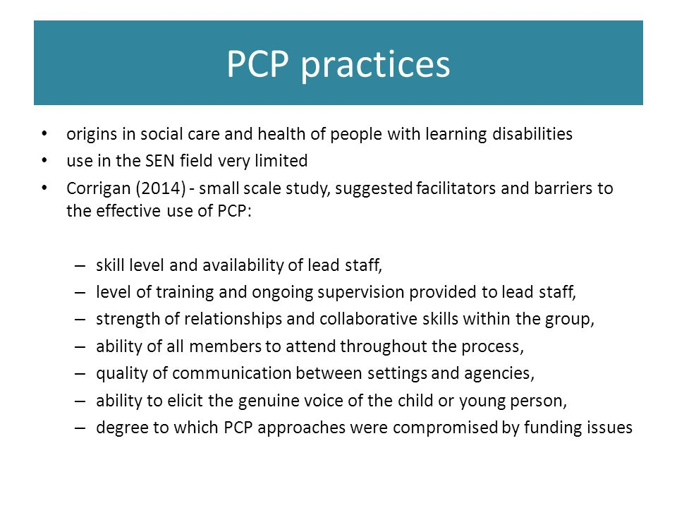 PCP practices origins in social care and health of people with learning disabilities. use in the SEN field very limited.